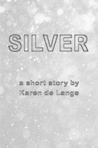 Silver - a short story by Karen de Lange